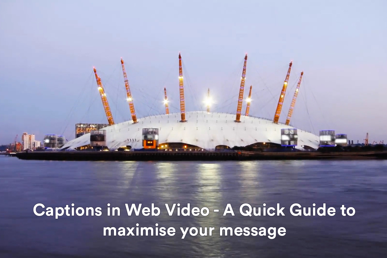 Captions in Web Video – A Quick Guide to maximise your message