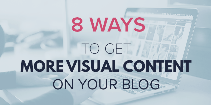 8 ways to get more Visual Content in your blog